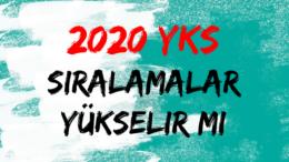 2020 YKS Sıralamalar Yükselir mi 2020 YKS Sıralamalar Değişecek mi